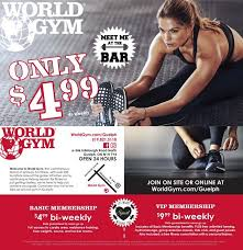 world gym guelph offers full access memberships for 4 99 bi weekly and 9 99 bi weekly for vip memberships