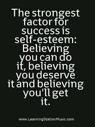 I Believe In You Quotes Beauteous The Strongest Factor For Success Is Selfesteem Believing You Can