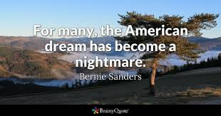 american dream quotes brainyquote for many the american dream has become a nightmare bernie sanders