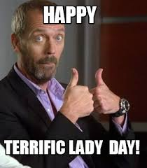 Meme Maker - happy terrific lady day! Meme Maker! via Relatably.com