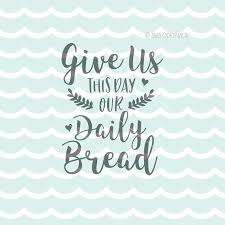 Give us this day our daily bread svg cricut explore and more. Give Us This Day Our Daily Bread Svg Cricut By Svgoriginals