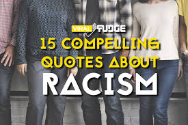 Quotes On Racism New 48 Compelling Quotes About Racism And Why It Needs To End ViralFudge