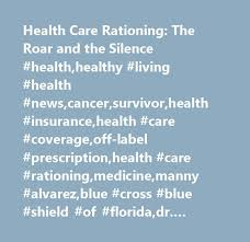 health care rationing the roar and the silence health healthy living