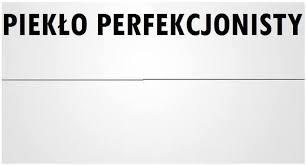 Znalezione obrazy dla zapytania perfekcjonista