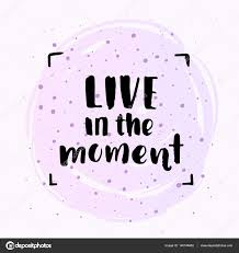 Live In The Moment Quotes brush fonts inspirational quotes motivational illustration live in 91