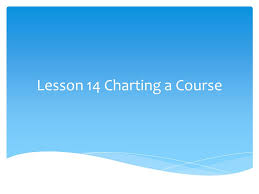 Charting The Course Theme Lesson 14 Charting A Course Ppt Video Online Download