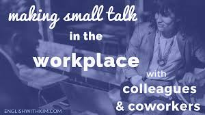 Making Small Talk In The Workplace With Colleagues And