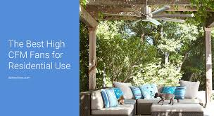 what is a high cfm ceiling fan and moreover what are the best high cfm ceiling fans if you search for a high cfm ceiling fan often times you are