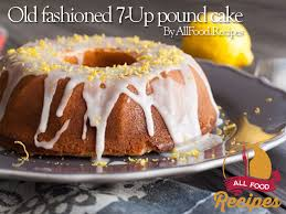 Old Fashioned 7 Up Pound Cake All Food Recipes