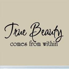 Beauty Comes From Within Quotes Best Of True Beauty Comes From Within Vinyl Wall Quote Lettering Decal