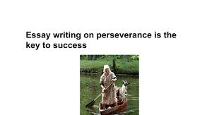 essay writing on perseverance is the key to success google docs