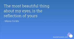 Reflection Of Beauty Quotes Best Of The Most Beautiful Thing About My Eyes Is The Reflection Of Yours