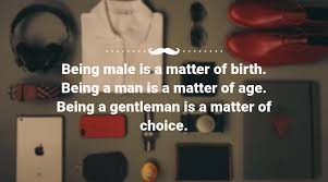 Being A Man Quotes Amazing Quote Being Male Is A Matter Of Birth Being A Man Is A Matter Of