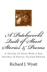 A Patchwork Quilt of Short Stories & Poems: A Variety of Yarns ... & A Patchwork Quilt of Short Stories & Poems: A Variety of Yarns With a Few  Stitches of Poetry Adamdwight.com