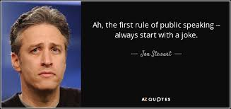 Public Speaking Quotes Interesting Jon Stewart Quote Ah The First Rule Of Public Speaking Always