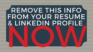Resume Writing 101 Inspiration Remove This Information From Your Resume LinkedIn Profile
