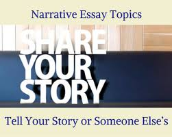 Narrative Essay Topics Tell Your Story Or Someone Elses With