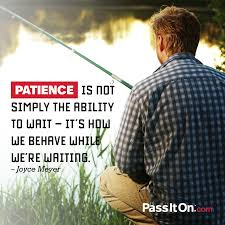 Patience Is Not Simply The Ability To Wait Its How We Behave