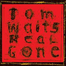 <b>Tom Waits</b> - <b>Real</b> Gone Lyrics and Tracklist   Genius