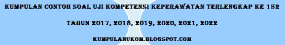 Materi kd 1 dilanjutkan soal uji kompetensi 1 dilanjutkan materi kd 2 dilanjutkan soal uji kompetensi 2 dilanjutkan materi kd 3 dilanjutkan soal uji berikut ini adalah link download pembahasan dan kunci jawaban pdf buku pr lks intan pariwara kelas xii tahun 2020/2021. Kumpulan Contoh Soal Uji Kompetensi Keperawatan Terlengkap Ke 152 Tahun 2017 2018 2019 2020 2021 2022