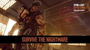 Dying Light The Following Requirements Dying Light The Following Enhanced Edition Nightmare Mode