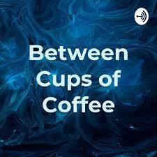 Between Cups of Coffee