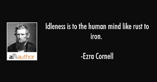 Idleness Is To The Human Mind Like Rust To Quote