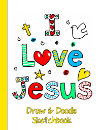 More than 5.000 printable coloring sheets. Draw And Doodle Sketchbook I Love Jesus Coloring Pages With Blank Paper To Draw On Works Great As Drawing Pad For Kids Easel Or Children S Devot