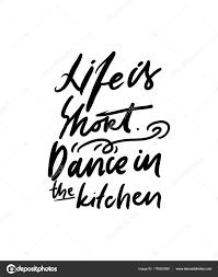 La Vie Est Courte Danse Dans La Cuisine Citation De Lettrage De