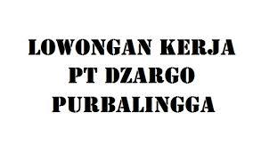 Lowongan kerja pt sung chang indonesia purbalingga loker purwokerto. Lowongan Kerja Staff Pt Dzargo Purbalingga Info Loker