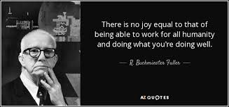 Joy Quotes Unique R Buckminster Fuller Quote There Is No Joy Equal To That Of Being