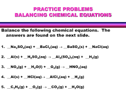 practice problemsbalancing chemical equations balance the following