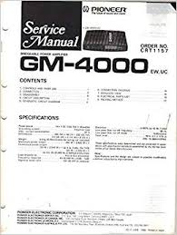 pioneer gm 4000 bridgeable power amplifier service manual parts pioneer gm 4000 bridgeable power amplifier service manual parts list schematic wiring diagram pioneer electronic corp not stated amazon com books