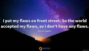 I Put My Flaws On Front Street So The World Accepted My Flaws