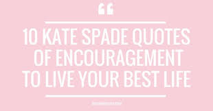 Kate Spade Quotes Gorgeous 48 Kate Spade Quotes Of Encouragement To Live Your Best Life A