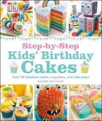 Amazoncom Step By Step Kids Birthday Cakes Over 50 Fabulous