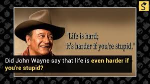 John Wayne Quote Life Is Hard Gorgeous FACT CHECK 'Life Is Hard It's Even Harder When You're Stupid'