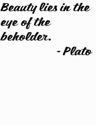 Beauty Is In The Eye Of The Beholder Quote Best Of Greek Philosopher Plato Saying Beauty Lies In The Eye Of The