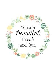 Beautiful Inside Out Quotes Best of Oh So Lovely YOU ARE BEAUTIFUL INSIDE OUT FREE PRINTABLE For