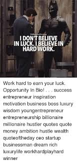 Hustler Quotes Gorgeous MillionaireDivision I DON'T BELIEVE IN LUCKI BELIEVEIN HARD WORK