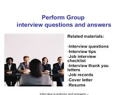 group interview questions perform group interview questions and answers