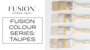 Fusion Mineral Paint Color Chart Whats The Difference Colour Series Part 1 Fusion Mineral Paint Taupes