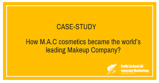 Case Study How M A C Cosmetics Became The Worlds Leading