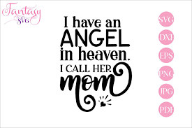 An svg's size can be increased or decreased without a loss of quality. I Have An Angel Memorial Graphic By Fantasy Svg Creative Fabrica In 2020 Memories Quotes Loss Of Mother Svg Quotes