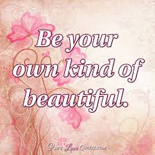 Be Your Own Beautiful Quotes Best Of Be Your Own Kind Of Beautiful PureLoveQuotes