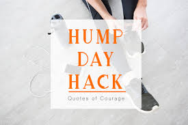 Hump Day Hacks Quotes Of Courage Burnt Out Podcast