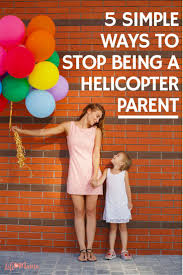 best ideas about helicopter parent parents kids 17 best ideas about helicopter parent parents kids behavior and parenting quotes