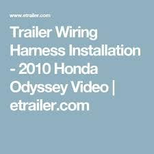 best ideas about honda odyssey honda trailer wiring harness installation 2010 honda odyssey video etrailer com