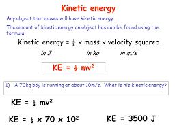 kinetic energy ½ x mass x velocity squared