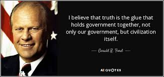 Truth Quotes Unique Gerald R Ford Quote I Believe That Truth Is The Glue That Holds